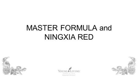 MASTER FORMULA and NINGXIA RED. OBJECTIVES By the end of this presentation, you should be able to: –Thoroughly describe Master Formula and NingXia Red.