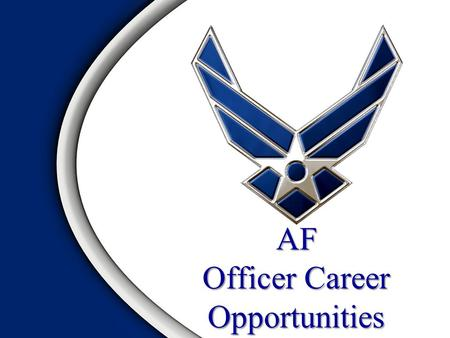 AF Officer Career Opportunities. Overview Military Officership—A Historically Recognized Profession AFSC System—Structured Diversity Air Force Career.
