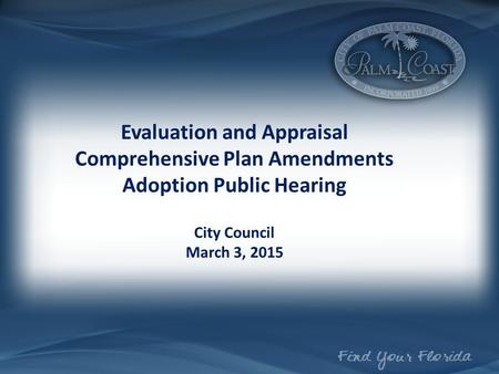 Evaluation and Appraisal Comprehensive Plan Amendments Adoption Public Hearing City Council March 3, 2015.