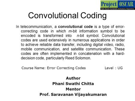 Convolutional Coding In telecommunication, a convolutional code is a type of error- correcting code in which m-bit information symbol to be encoded is.