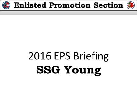 Enlisted Promotion Section 2016 EPS Briefing SSG Young.