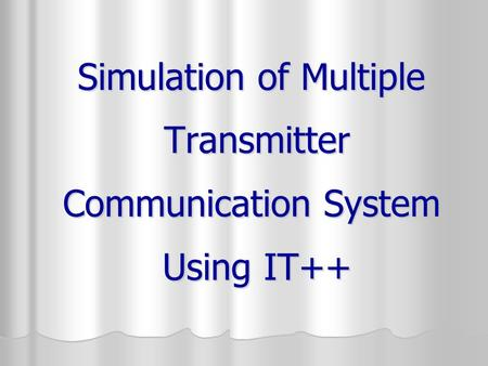 Simulation of Multiple Transmitter Communication System Using IT++