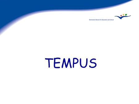 TEMPUS. GENERAL OBJECTIVES Contribute to socio-economic reform and development Reinforce civil society Promote intercultural understanding.