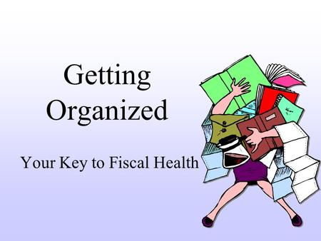 Getting Organized Your Key to Fiscal Health. Organizing Invoices and Payments Where will I keep invoices and payment records? How will I file them for.