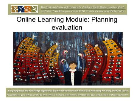Online Learning Module: Planning evaluation. Webinar overview  This webinar will be recorded so that it can be available on the Centre's website as an.