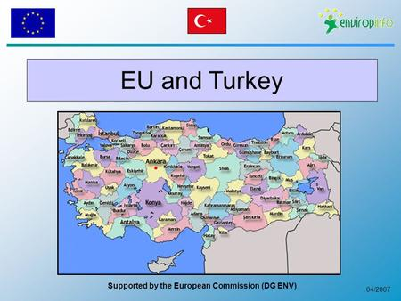 04/2007 EU and Turkey Supported by the European Commission (DG ENV)