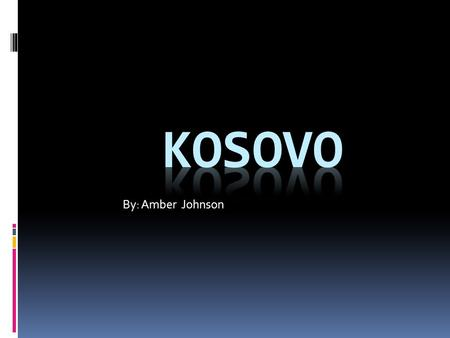 By: Amber Johnson. Geography Map Of Kosovo History.