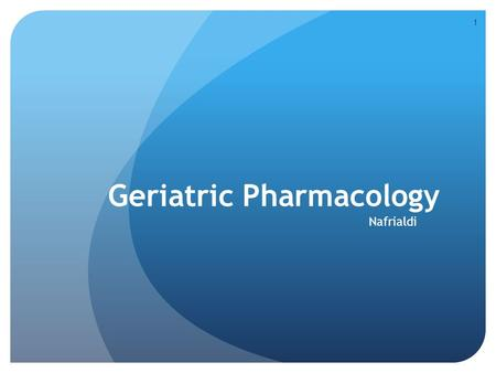 1 Geriatric Pharmacology Nafrialdi. 2 Why Geriatrics Pharmacology is Important Elderly population (> 65 yrs): Constitute 13% of total population, Purchase.