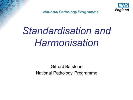 © The Strategic Projects Team Hosted by the Greater East Midlands Commissioning Support Unit National Pathology Programme Standardisation and Harmonisation.