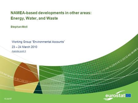 "13-Jul-07 NAMEA-based developments in other areas: Energy, Water, and Waste Stephan Moll Working Group ""Environmental Accounts"" 23 – 24 March 2010 Agenda."