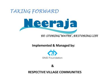 Implemented & Managed by: RE-STORING 'WATER', RESTORING LIFE TAKING FORWARD RESPECTIVE VILLAGE COMMUNITIES &