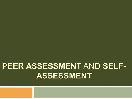 PEER ASSESSMENT AND SELF- ASSESSMENT. Peer assessment  The practice is employed to save teachers time and improve students' understanding of course materials.