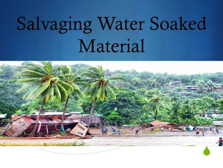  Salvaging Water Soaked Material. Types of Flooding.