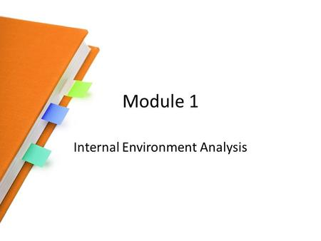 Module 1 Internal Environment Analysis. Content Resources Capabilities Competencies ( distinctive & core) Competitive advantage Sustainable Competitive.