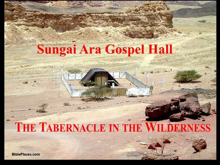 Sungei Ara Gospel Hall TABERNACLE STUDIES 17 th Apr. 2011 – 1: Salvation and Sovereignty of Christ. 1a. The Concept, Construction and Court Hangings of.