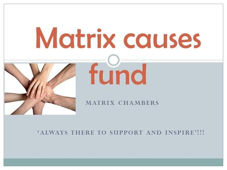 MATRIX CHAMBERS 'ALWAYS THERE TO SUPPORT AND INSPIRE'!!! Matrix causes fund.
