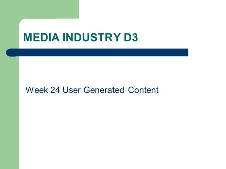 MEDIA INDUSTRY D3 Week 24 User Generated Content.