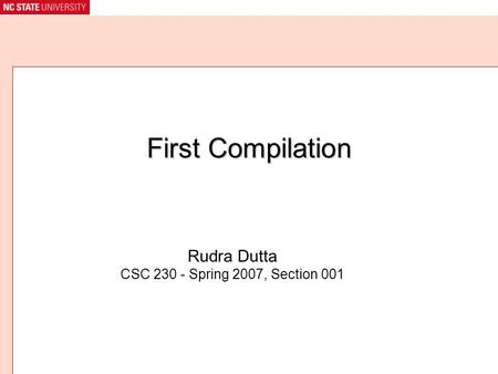First Compilation Rudra Dutta CSC 230 - Spring 2007, Section 001.