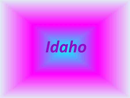 Idaho. Facts 1.634 million people Became a state on July 3, 1890 43 rd state.