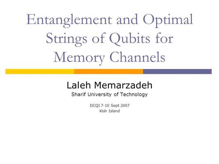 Entanglement and Optimal Strings of Qubits for Memory Channels Laleh Memarzadeh Sharif University of Technology IICQI 7-10 Sept 2007 Kish Island.