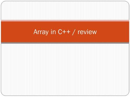 Array in C++ / review. An array contains multiple objects of identical types stored sequentially in memory. The individual objects in an array, referred.