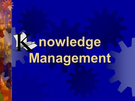 Nowledge Management. KM Emergence Latest technology enables global sharing of information across platform and continents. KM is a logical extension of.
