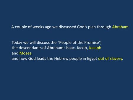 "Today we will discuss the ""People of the Promise"", the descendants of Abraham: Isaac, Jacob, Joseph and Moses, and how God leads the Hebrew people in Egypt."