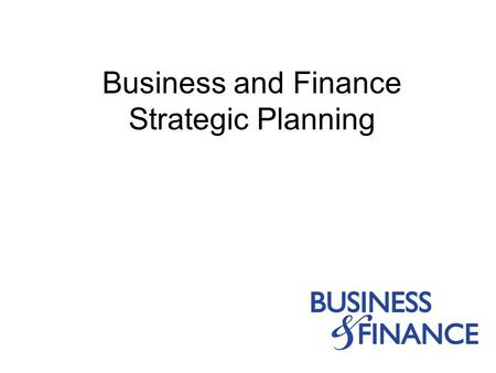 Business and Finance Strategic Planning. 2004-20052 Agenda Introduction Overview: B&F Strategic Plan Discussion: B&F as one B&F Values with Behaviors.