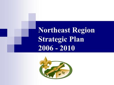 Northeast Region Strategic Plan 2006 - 2010. The Mission of the Boy Scouts of America The mission of the Boy Scouts of America is to prepare young people.