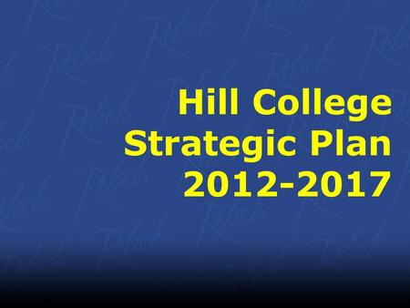 Hill College Strategic Plan 2012-2017. Hill College Mission Statement Hill College will provide high quality comprehensive educational programs and services.