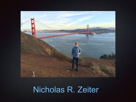 Nicholas R. Zeiter. Biography Nicholas Ryan Zeiter is currently a Senior at Kent State University, majoring in Interpersonal Communication with a minor.