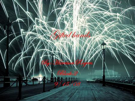 Gifted hands By : Harrison Rogers Block:2 9/15/08.