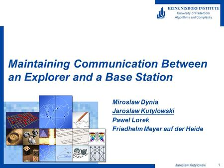 Jaroslaw Kutylowski 1 HEINZ NIXDORF INSTITUTE University of Paderborn Algorithms and Complexity Maintaining Communication Between an Explorer and a Base.