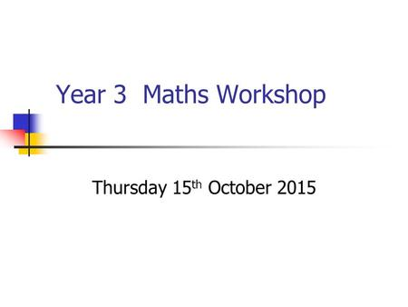 Year 3 Maths Workshop Thursday 15 th October 2015.