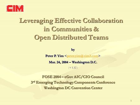 1 Leveraging Effective Collaboration in Communities & Open Distributed Teams FOSE 2004 – eGov AIC/CIO Council 3 rd Emerging Technology Components Conference.