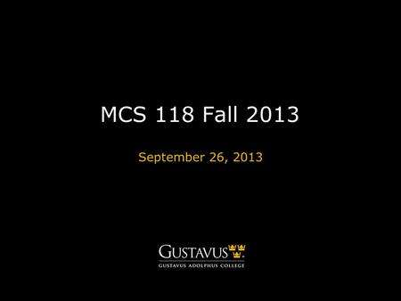 MCS 118 Fall 2013 September 26, 2013. GUSTAVUS ADOLPHUS COLLEGEgustavus.edu Announcements Quiz next Monday. If you need accommodations, see me. No office.