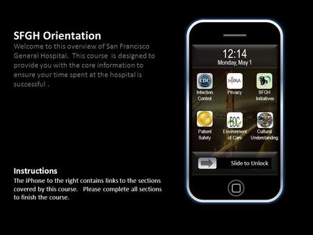 12:14 Monday, May 1 Slide to Unlock SFGH Orientation Welcome to this overview of San Francisco General Hospital. This course is designed to provide you.