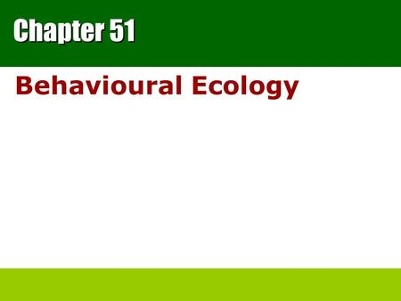 Chapter 51 Behavioural Ecology. Studying behaviour Humans have probably studied animal behaviour – for as long as we have lived on Earth As hunters –