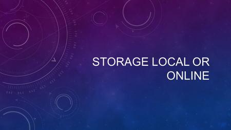 STORAGE LOCAL OR ONLINE. DATA STORAGE: DATA YOU STORE ONLINE FILES SUCH AS IMAGES, SPREADSHEETS, VIDEO OR MUSIC. ONLINE DATA STORAGE: WHEN FILES ARE STORES.