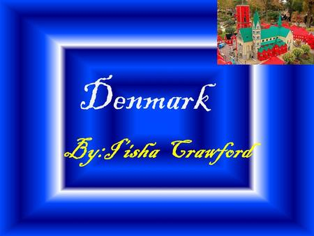 Denmark By:I'isha Crawford Country's Capital Copenhagen.