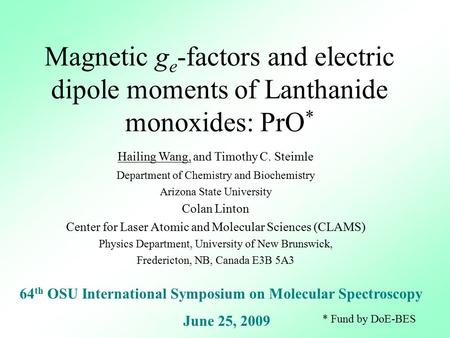 Magnetic g e -factors and electric dipole moments of Lanthanide monoxides: PrO * Hailing Wang, and Timothy C. Steimle Department of Chemistry and Biochemistry.