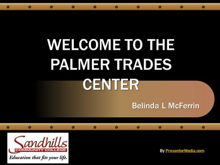 WELCOME TO THE PALMER TRADES CENTER Belinda L McFerrin By PresenterMedia.comPresenterMedia.com.