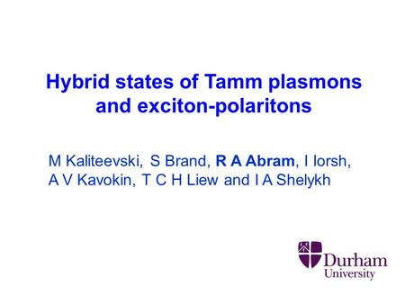 Hybrid states of Tamm plasmons and exciton-polaritons M Kaliteevski, S Brand, R A Abram, I Iorsh, A V Kavokin, T C H Liew and I A Shelykh.