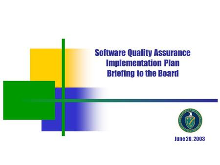 0 Software Quality Assurance Implementation Plan Briefing to the Board June 20, 2003.