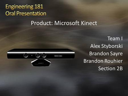Product: Microsoft Kinect Team I Alex Styborski Brandon Sayre Brandon Rouhier Section 2B.