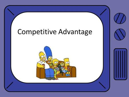 Competitive Advantage. Businesses look to gain advantage over their competition in the eyes of the consumer Some may be Sustainable Continues over time.
