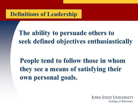 The ability to persuade others to seek defined objectives enthusiastically People tend to follow those in whom they see a means of satisfying their own.