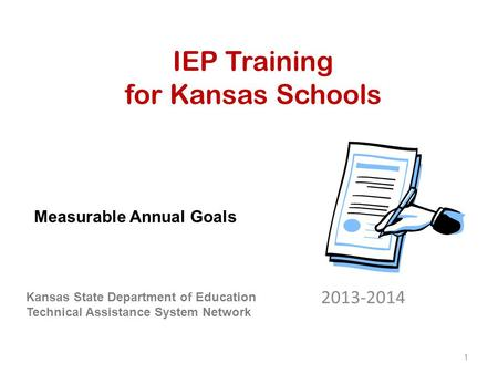 IEP Training for Kansas Schools 2013-2014 Kansas State Department of Education Technical Assistance System Network Measurable Annual Goals 1.