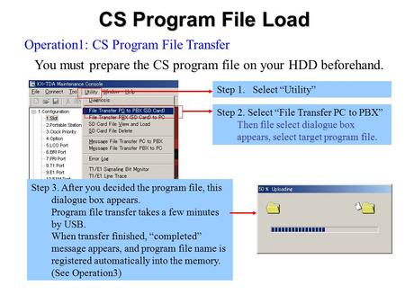 "CS Program File Load Operation1: CS Program File Transfer You must prepare the CS program file on your HDD beforehand. Step 1. Select ""Utility"" Step 2."