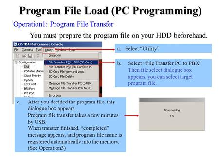 Program File Load (PC Programming) Operation1: Program File Transfer You must prepare the program file on your HDD beforehand. c.After you decided the.
